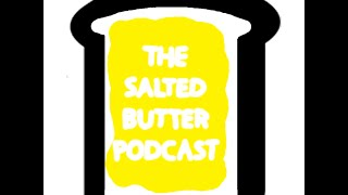 The Salted Butter Podcast - Episode 3