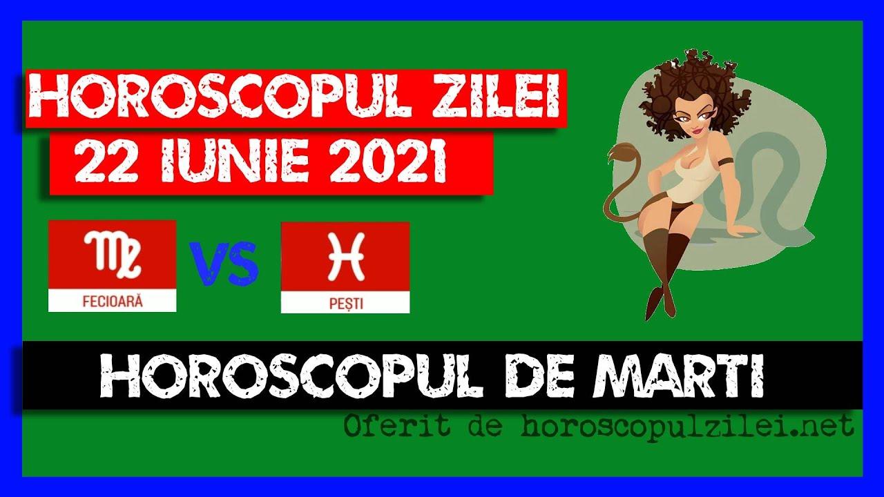 Horoscopul Zilei - 22 Iunie 2021 / Horoscopul de Marti