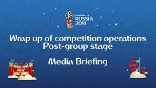 media briefing wrap up of competition operations after the group stage