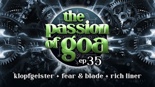The Passion Of Goa #35 w/ Klopfgeister, Fear & Blade, Rich Liner