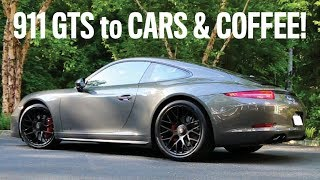 Taking the Porsche 911 991.1 GTS and my Wife to a Cars and Coffee
