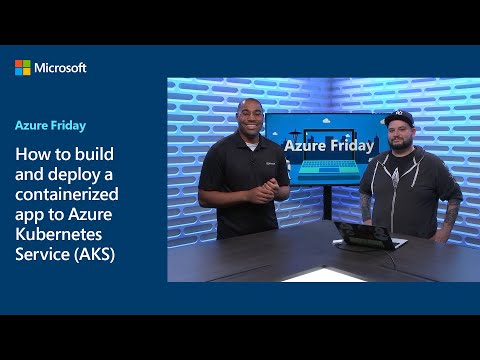 How to build and deploy a containerized app to Azure Kubernetes Service (AKS) | Azure Friday