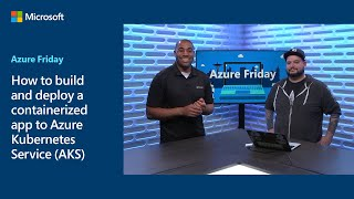 Download How to build and deploy a containerized app to Azure Kubernetes Service (AKS) | Azure Friday