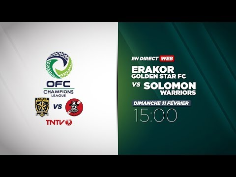 OFC CHAMPIONS LEAGUE - Erakor Golden Star FC vs Solomon Warriors