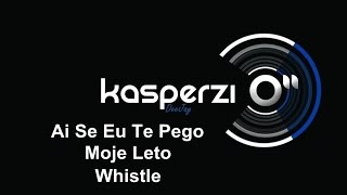 DJ Kasperzi - Ai se eu te pego, Moje leto, Whistle