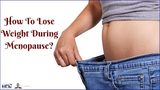 How To Lose Weight During Menopause, Naturally?