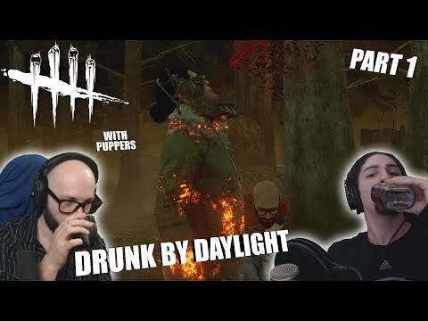 DRUNK BY DAYLIGHT with Puppers Pt. 1 | Dead By Daylight LEGACY SURVIVOR