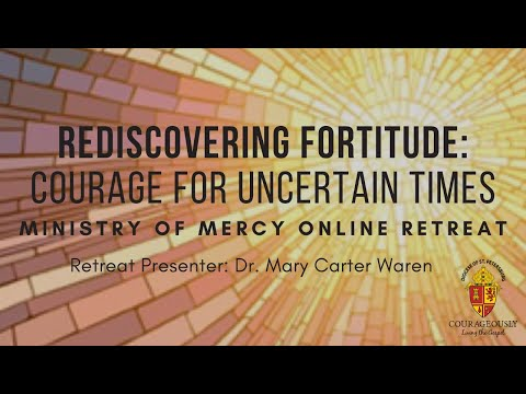 """Rediscovering Fortitude: Courage For Uncertain Times"" Online Retreat"