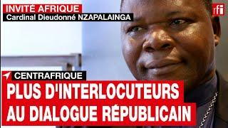 Centrafrique -  Cardinal D. Nzapalainga : élargir le nombre d'interlocuteurs au dialogue républicain