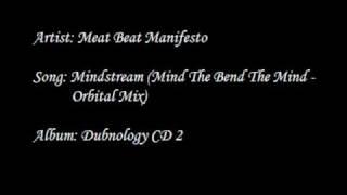 Meat Beat Manifesto - Mindstream (Mind The Bend The Mind - Orbital Mix)