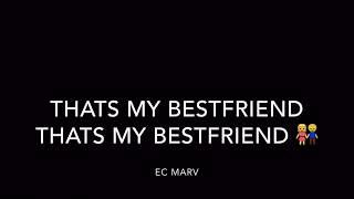 EC MARV  That's My BestFriend Lyrics