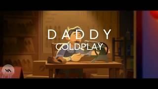 Download lagu Coldplay - Daddy (Animation lyrics) Terjemahan