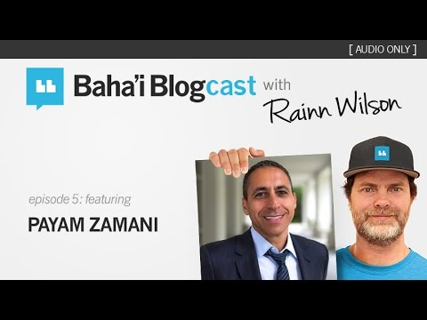 Baha'i Blogcast with Rainn Wilson - Episode 5: Payam Zamani