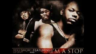 Too Short feat. 50 Cent & Twista - I'm A Stop [OFFICIAL SINGLE]
