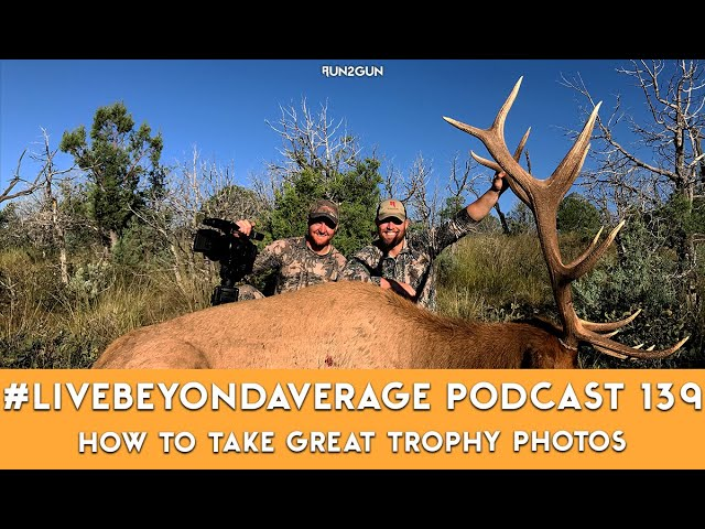 #LiveBeyondAverage Podcast 139 || HOW TO TAKE GREAT TROPHY PHOTOS
