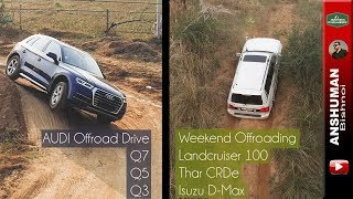 Audi Offroad day & Weekend Offroading with Landcruiser 100, Thar CRDe, Isuzu D-Max