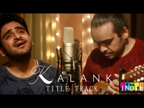 kalank-title-track-|-one-take-video-|-aabhas-shreyas-|-indie-routes