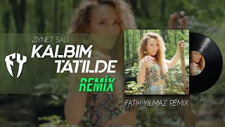 Ziynet Sali - Kalbim Tatilde (Fatih Yılmaz Remix)