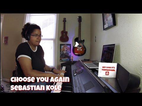 Sebastian Kole- Choose You Again (Piano Cover)
