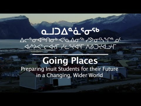 Going Places: Preparing Inuit High School Students for a Changing Wider World