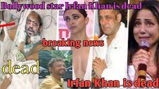 #irfankhandead#irfankhandeadbody irfan khan dead ! body news इरफान खान ब्रेकिंग न्यूज़ ...