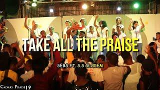 """TAKE ALL THE PRAISE"" by Eben Ministering SEBS ft. S.S GLOREM"