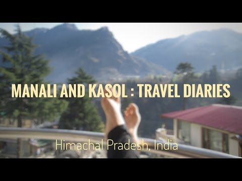 Manali and Kasol : Travel Diaries - Himachal Pradesh,India |