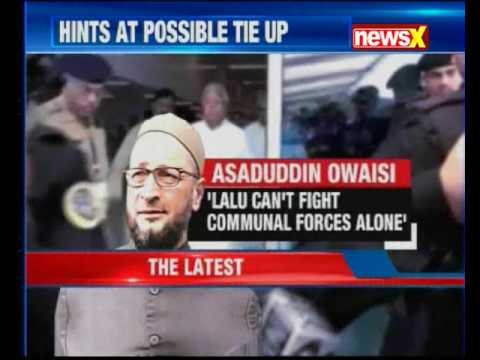 Owaisi hints at a possible tie-up with Rashtriya Janata Dal to fight the communal forces