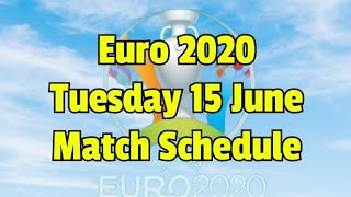Euro 2020 ⚽ Tuesday 15 June Match Schedule , daily fixture