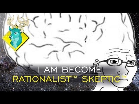 TL;DR - I am Become Rationalist™ Skeptic™