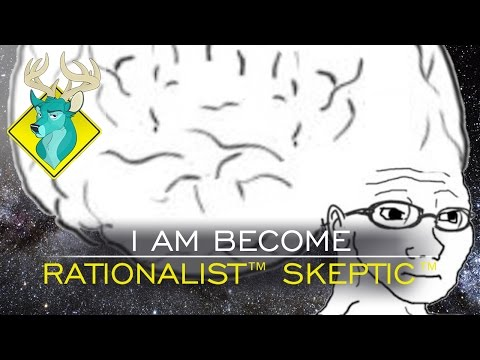 TL;DR - I am Become Rationalist™ Skeptic™