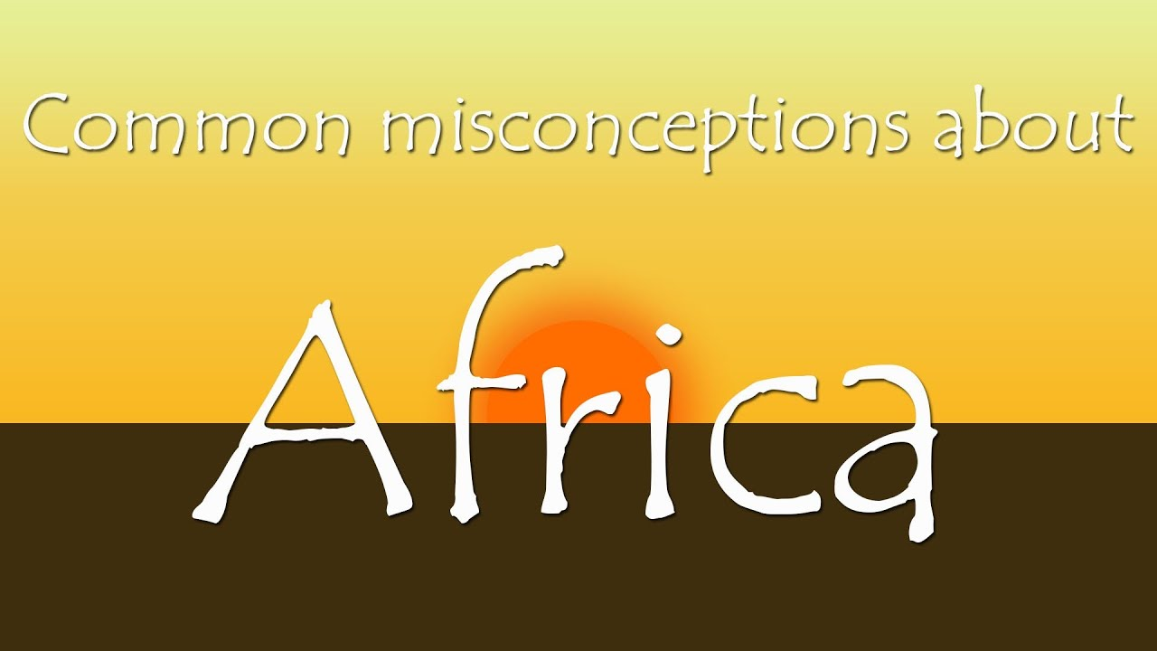 20 Common Misconceptions About Africa You Need To Get Right