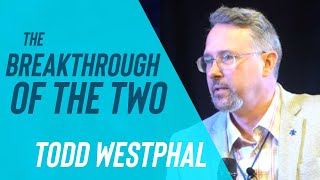 TODD WESTPHAL :: RESTORE CONFERENCE :: THE BREAKTHROUGH OF THE TWO
