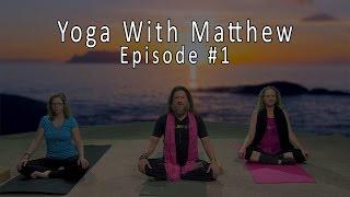 Yoga With Matthew [Episode #1]