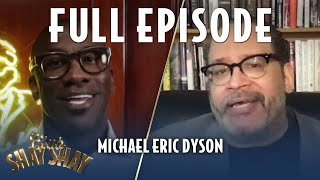 Michael Eric Dyson FULL EPISODE | EPISODE 7 | CLUB SHAY SHAY