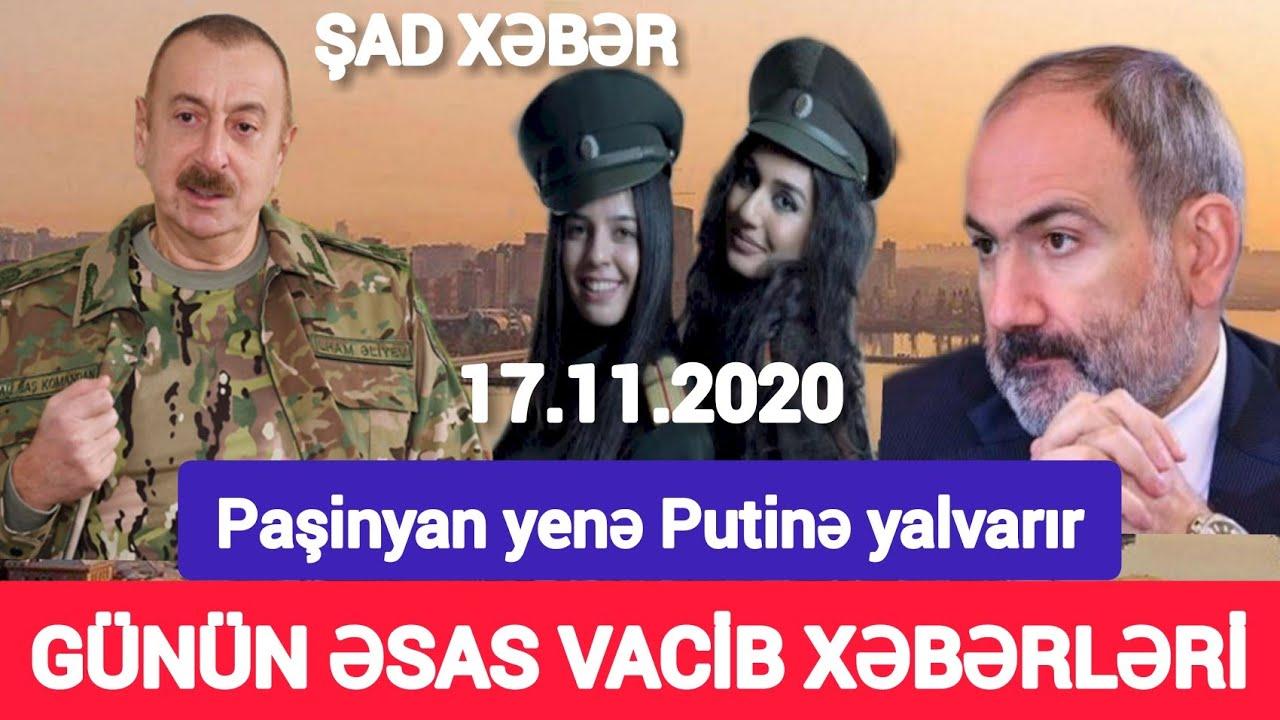 Yekun xəbərlər 17.11.2020 Paşinyan yenə Putinə zəng etdi, son xeberler bugun 2020