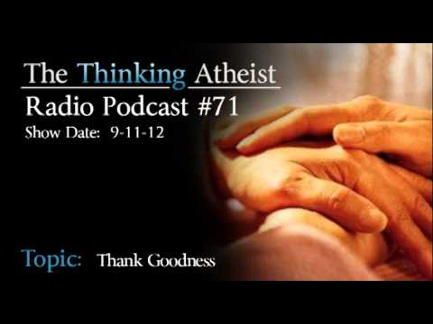 Thank Goodness - The Thinking Atheist Radio Podcast #71