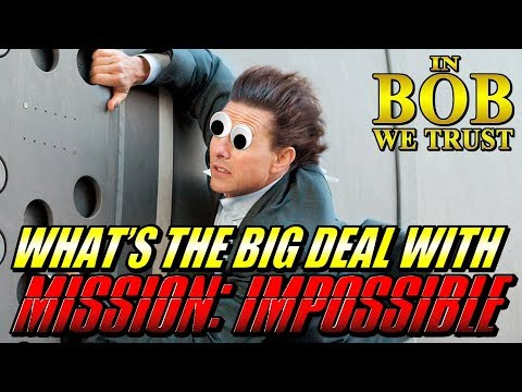 In Bob We Trust - WHAT'S THE BIG DEAL WITH MISSION: IMPOSSIBLE?