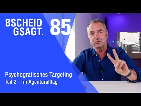 Bscheid gsagt - Folge 85: Psychografisches Targeting 2: Im Agenturalltag
