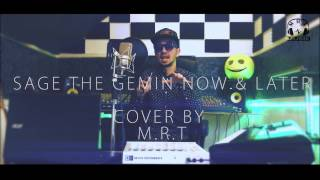 Sage The gemini Now & Later - Cover by M.R.T