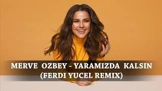 Merve Özbey - Yaramızda Kalsın (Ferdi Yücel Remix) Resimi