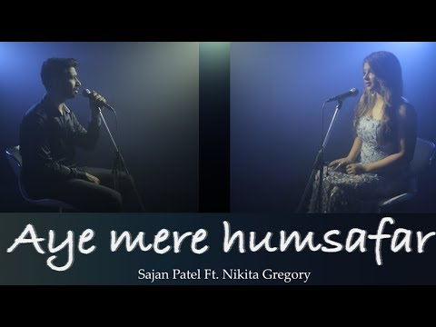 Aye Mere Humsafar | Sajan Patel | Ft. Nikita Gregory