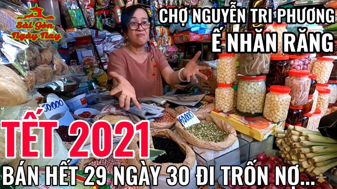Chợ Nguyễn Tri Phương Tết 2021 tiểu thương than bán Ế NHĂN RĂNG 30 TẾT tính đi trốn nợ