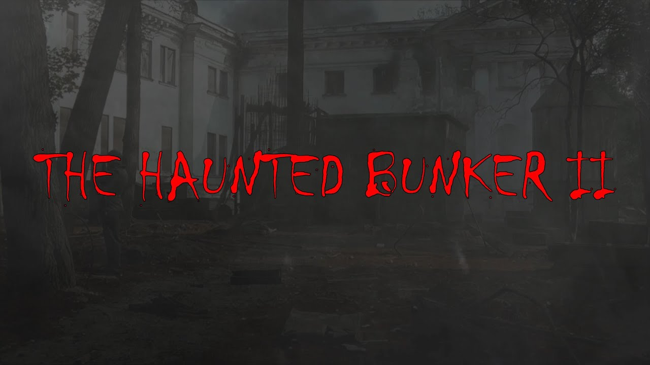 The Haunted Bunker II