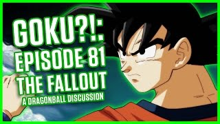 GOKU. THE EPISODE 81 FALLOUT | A Dragonball Discussion