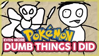 Even More Dumb Things I Did in Pokémon as a Kid!