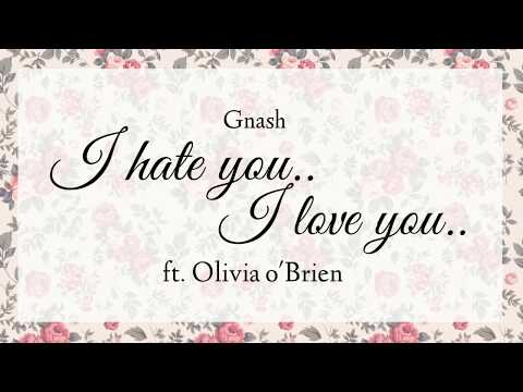 Gnash- i hate you i love you (ft. Olivia o'brien)(lyrics)
