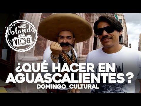 ¿Que hacer en Aguascalientes? - Domingo Cultural