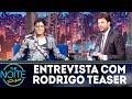 Entrevista Com Rodrigo Teaser | The Noite 240918