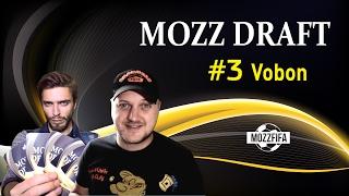 MOZZ DRAFT #3: Играем драфт с Vobon Games